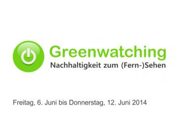 Greenwatching: Freitag, 6. Juni bis Donnerstag, 12. Juni 2014