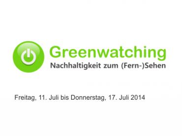 Greenwatching: Freitag 11. bis Donnerstag 17. Juli 2014