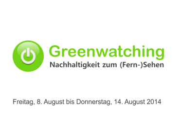 Greenwatching: Freitag, 8. bis Donnerstag, 14. August 2014