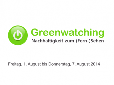 Greenwatching: Freitag, 1. August bis Donnerstag, 7. August 2014