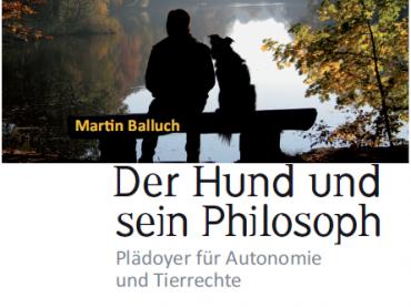 Buchpräsentation: »Der Hund und sein Philosoph. Plädoyer für Autonomie und Tierrechte« von DDr. Martin Balluch