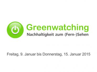 Greenwatching: Freitag, 9. Januar bis Donnerstag, 15. Januar 2015