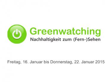 Greenwatching: Freitag, 16. Januar bis Donnerstag, 22. Januar 2015