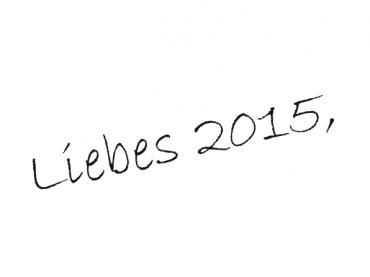 Aus der Redaktion. Liebes 2015!