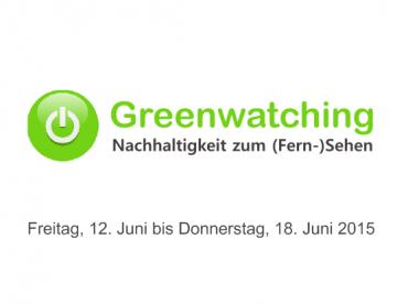 Greenwatching: Freitag, 12. Juni bis Donnerstag, 18. Juni 2015