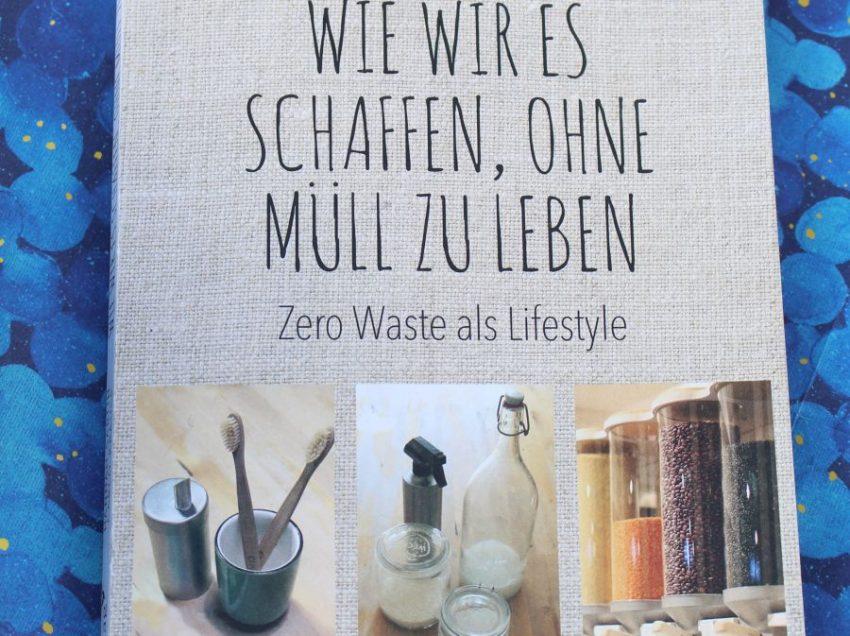 Wie wir es schaffen, ohne Müll zu leben – Zero Waste als Lifestyle